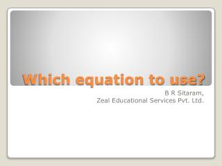 Which equation to use?