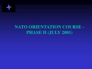 NATO ORIENTATION COURSE - PHASE II (JULY 2001)