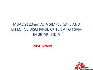 MUAC ≥120mm AS A SIMPLE, SAFE AND EFFECTIVE DISCHARGE CRITERIA FOR SAM IN  BIHAR, INDIA