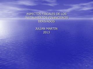 ASPECTOS FISCALES DE LOS INSTRUMENTOS FINANCIEROS DERIVADOS JULIAN MARTIN 2013
