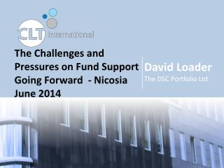 The Challenges and Pressures on Fund Support Going Forward  - Nicosia June 2014