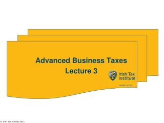 Advanced Business Taxes Lecture 3