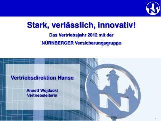 Stark, verlässlich, innovativ! Das Vertriebsjahr 2012 mit der NÜRNBERGER Versicherungsgruppe