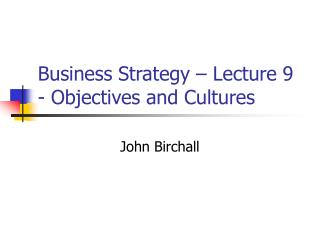 Business Strategy   Lecture 9 - Objectives and Cultures