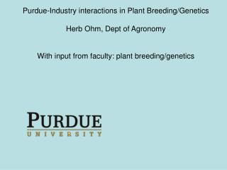 Purdue-Industry interactions in Plant Breeding/Genetics Herb Ohm, Dept of Agronomy