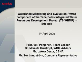 Prof. Veli Pohjonen, Team Leader Dr. Mikaela Kruskopf, WRM Advisor Mr. Lakew Desta, CBNA