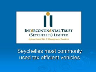 Seychelles most commonly used tax efficient vehicles