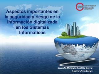 Gerardo Alejandro Sant�liz Garc�a Auditor de Sistemas