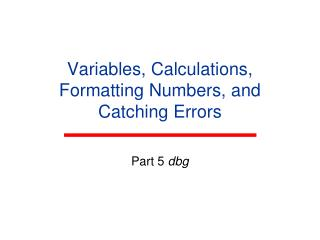 Variables, Calculations, Formatting Numbers, and Catching Errors