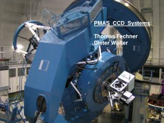 PMAS  CCD  Systems Thomas Fechner Dieter Wolter