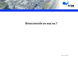 Broncontrole en wat nu ?  L. Maas    12-06-2007