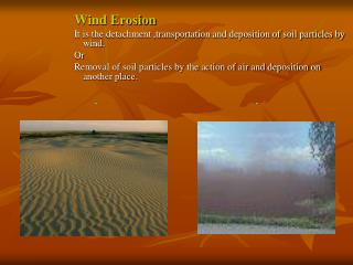 Wind Erosion It is the detachment ,transportation and deposition of soil particles by wind. Or