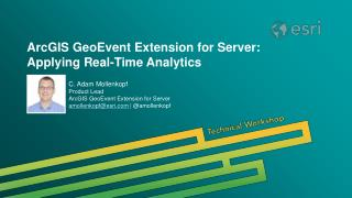 ArcGIS GeoEvent Extension for Server: Applying Real-Time Analytics