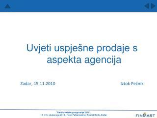 Uvjeti uspješne prodaje s aspekta agencija  Zadar, 15.11.2010           Iztok Pečnik
