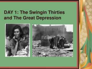 DAY 1: The Swingin Thirties and The Great Depression