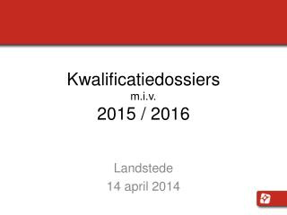 Kwalificatiedossiers m.i.v.   2015 / 2016