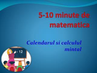 5-10 minute de  matematica