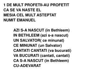 1 DE MULT PROFETII-AU PROFETIT  CA SE VA NASTE EL MESIA CEL MULT ASTEPTAT NUMIT EMANUEL