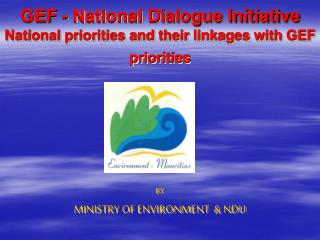 GEF - National Dialogue Initiative National priorities and their linkages with GEF priorities