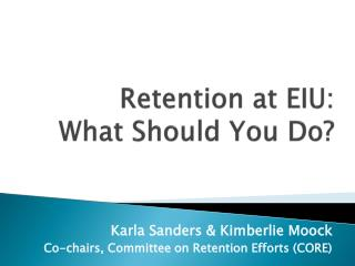 Retention at EIU:   What Should You Do?