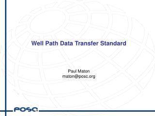 Well Path Data Transfer Standard Paul Maton maton@posc