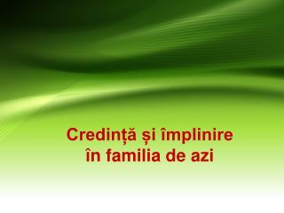 Credință și împlinire în familia de azi
