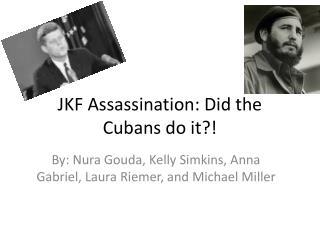JKF Assassination: Did the Cubans do it?!