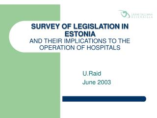 SURVEY OF L EGISLATION  IN ES T ONIA  AND THEIR IMPLICATIONS TO THE OPERATION OF HOSPITALS
