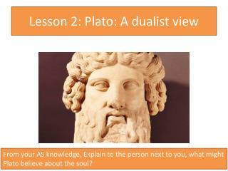 Lesson 2: Plato: A dualist view