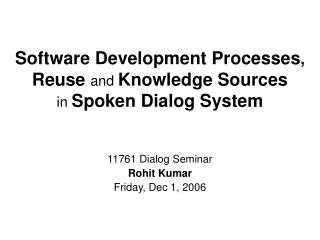 Software Development Processes ,  Reuse  and  Knowledge Sources in  Spoken Dialog System