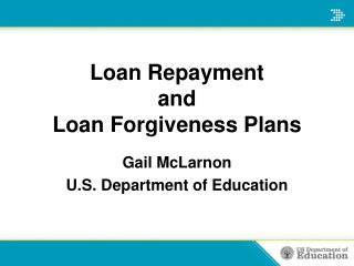 Loan Repayment and  Loan Forgiveness Plans