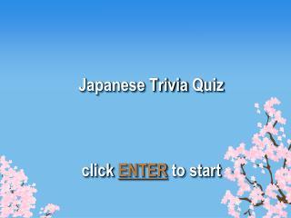 Japanese Trivia Quiz click  ENTER  to start