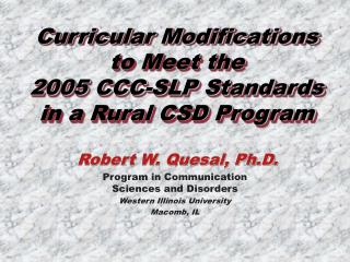 Curricular Modifications to Meet the  2005 CCC-SLP Standards in a Rural CSD Program