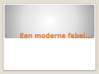 Een moderne fabel…