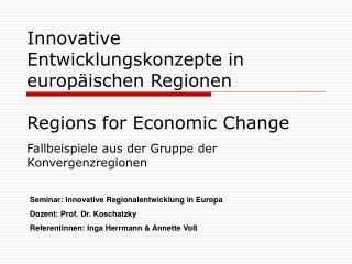 Seminar: Innovative Regionalentwicklung in Europa Dozent: Prof. Dr. Koschatzky