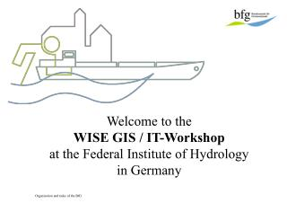 Welcome to the WISE GIS / IT-Workshop at the Federal Institute of Hydrology  in Germany