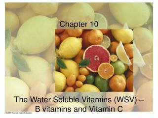Chapter 10 The Water Soluble Vitamins (WSV) –  B vitamins and Vitamin C
