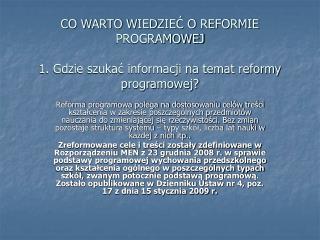 CO WARTO WIEDZIEĆ O REFORMIE PROGRAMOWEJ 1. Gdzie szukać informacji na temat reformy programowej?