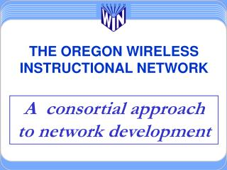 THE OREGON WIRELESS INSTRUCTIONAL NETWORK