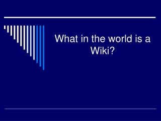 What in the world is a Wiki?