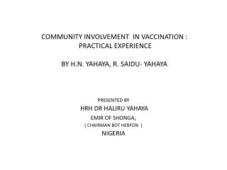 COMMUNITY INVOLVEMENT  IN VACCINATION :  PRACTICAL EXPERIENCE BY H.N. YAHAYA, R. SAIDU- YAHAYA