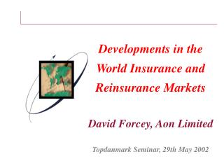 Developments in the  World Insurance and Reinsurance Markets David Forcey, Aon Limited
