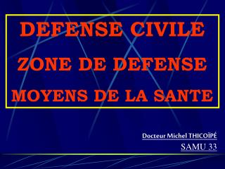 DEFENSE CIVILE ZONE DE DEFENSE MOYENS DE LA SANTE