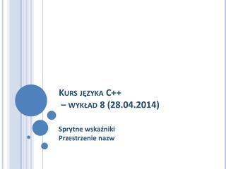 Kurs języka C++  – wykład 8 (28.04.2014)