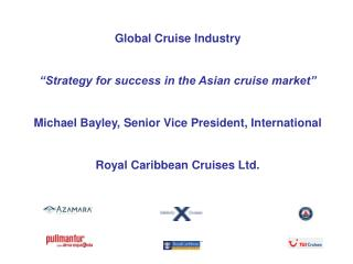 "Global Cruise Industry ""Strategy for success in the Asian cruise market"""