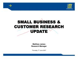 SMALL BUSINESS & CUSTOMER RESEARCH UPDATE