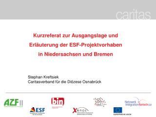 Kurzreferat zur Ausgangslage und  Erl�uterung der ESF-Projektvorhaben in Niedersachsen und Bremen