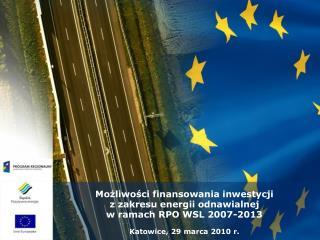 Możliwości finansowania inwestycji  z zakresu energii odnawialnej  w ramach RPO WSL 2007-2013