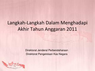 Langkah-Langkah Dalam Menghadapi Akhir Tahun Anggaran 2011