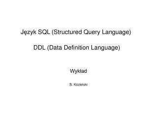 J ę zyk SQL (Structured Query Language)  DDL (Data Definition Language )